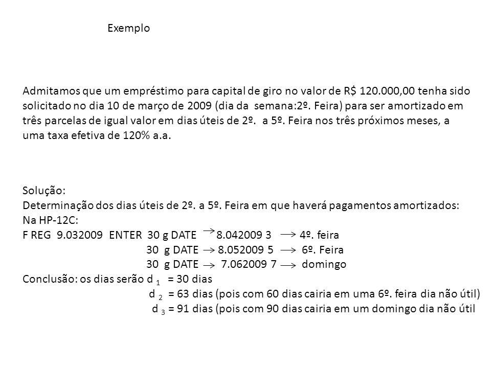 Então o fluxo de caixa será: VE = 120.000,00PP P d 1 = 30 dias d 2 = 63 diasd 3 = 91 dias P = VE [1/(1+i d ) d 1 ] + [1/(1+i d ) d 2 ] +[1/(1+i d ) d 3 ] Onde: (1+ i d ) = (1 + 1,20 )1/360 = 1,002192559 e, P = 120.000,00.