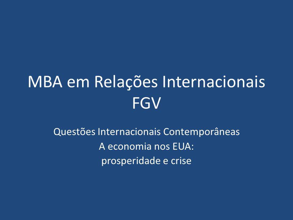 MBA em Relações Internacionais FGV Questões Internacionais Contemporâneas A economia nos EUA: prosperidade e crise