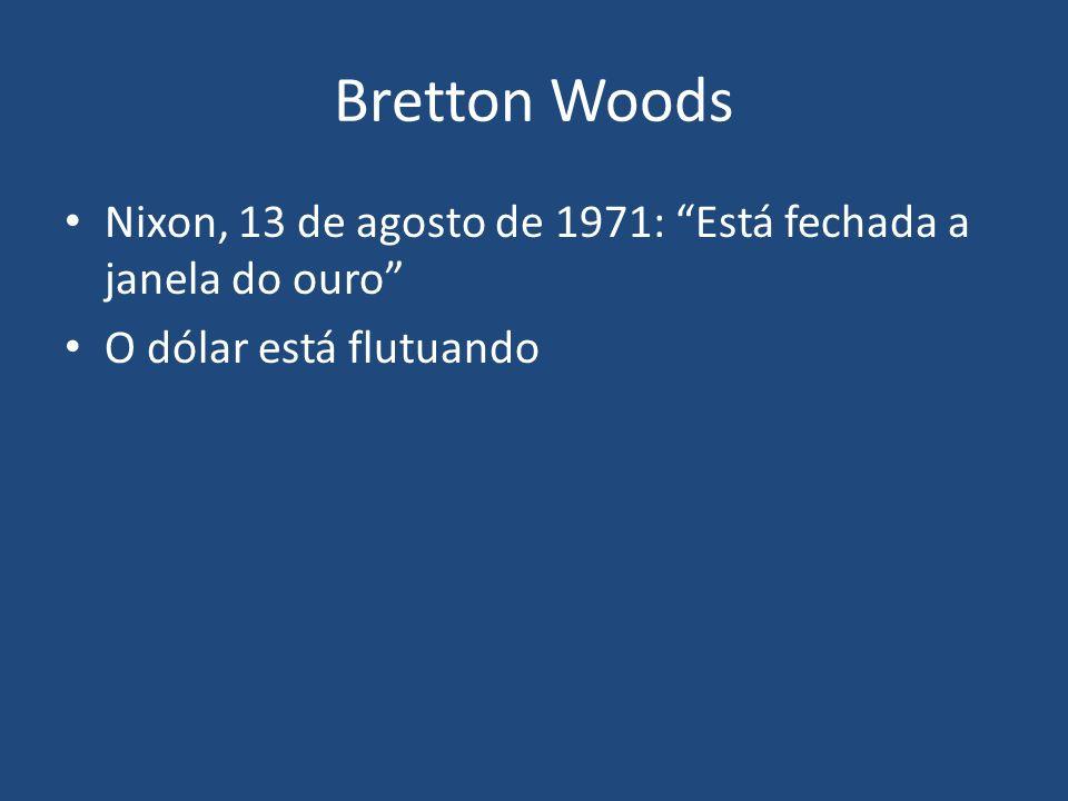 Bretton Woods Nixon, 13 de agosto de 1971: Está fechada a janela do ouro O dólar está flutuando