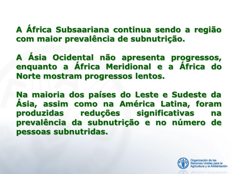 12 A África Subsaariana continua sendo a região com maior prevalência de subnutrição. A Ásia Ocidental não apresenta progressos, enquanto a África Mer