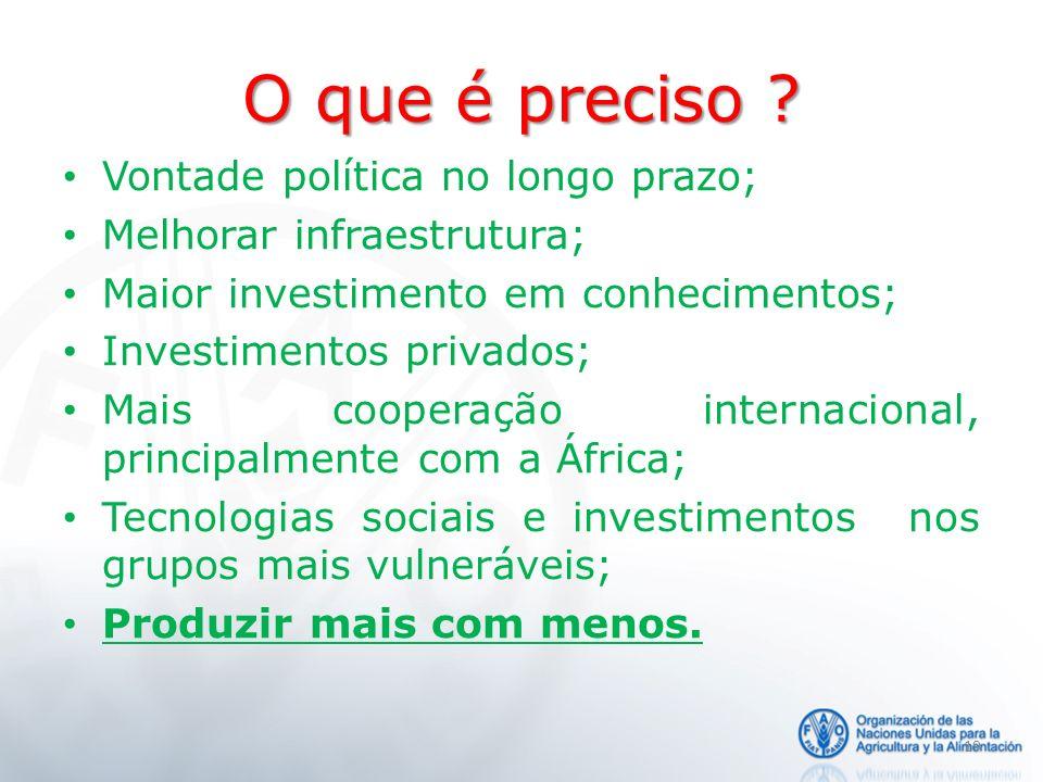 O que é preciso ? Vontade política no longo prazo; Melhorar infraestrutura; Maior investimento em conhecimentos; Investimentos privados; Mais cooperaç