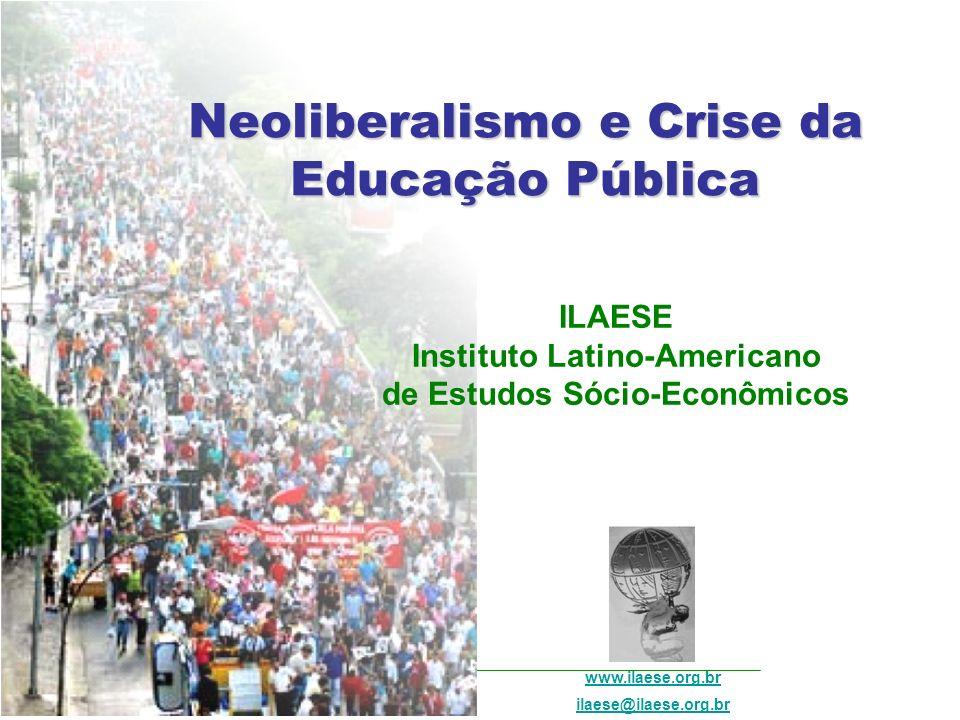 Neoliberalismo e Crise da Educação Pública ILAESE www.ilaese.org.br2/26 É possível falar em crise da educação no Brasil.