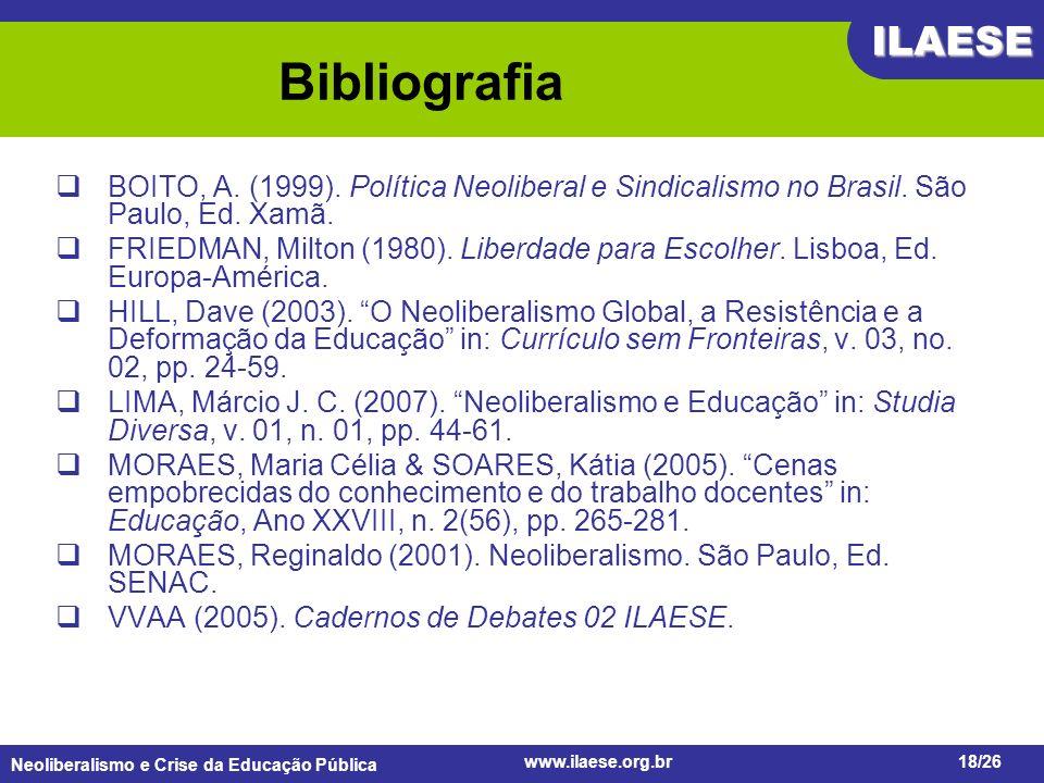 Neoliberalismo e Crise da Educação Pública ILAESE www.ilaese.org.br18/26 Bibliografia BOITO, A. (1999). Política Neoliberal e Sindicalismo no Brasil.