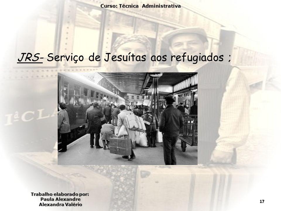 JRS- Serviço de Jesuítas aos refugiados ; Curso: Técnica Administrativa Trabalho elaborado por: Paula Alexandre Alexandra Valério 17
