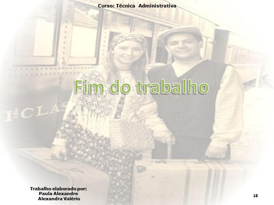 Curso: Técnica Administrativa Trabalho elaborado por: Paula Alexandre Alexandra Valério 18