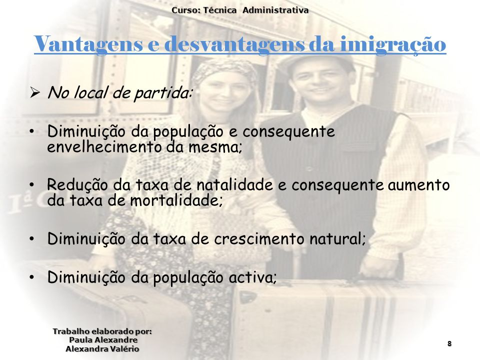 Vantagens e desvantagens da imigração No local de partida: Diminuição da população e consequente envelhecimento da mesma; Redução da taxa de natalidad