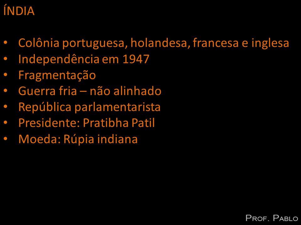 ÍNDIA Colônia portuguesa, holandesa, francesa e inglesa Independência em 1947 Fragmentação Guerra fria – não alinhado República parlamentarista Presid