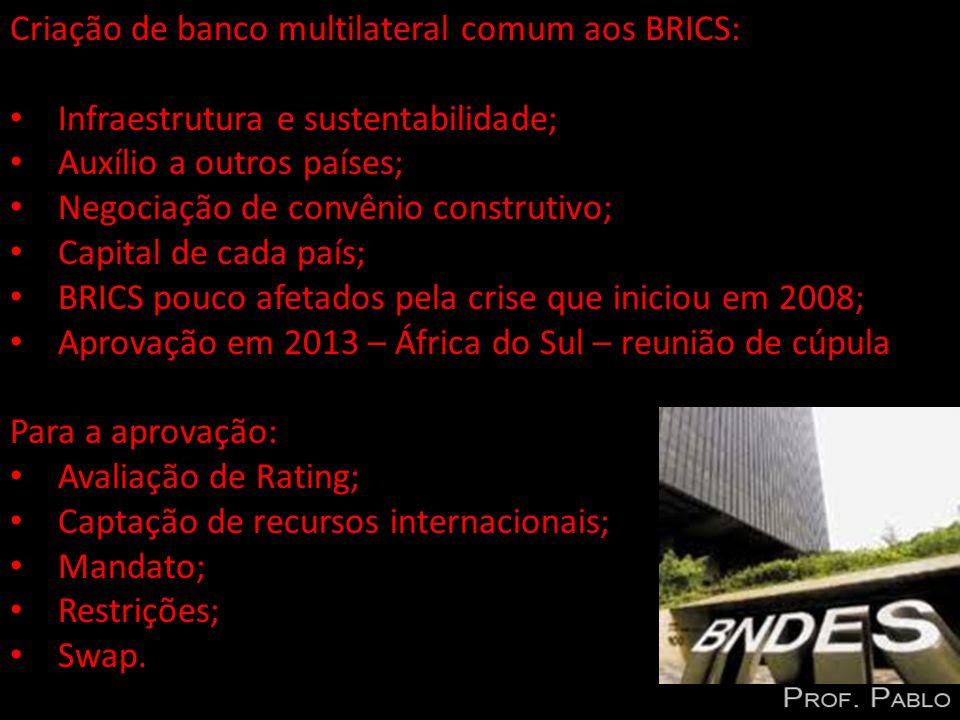 Criação de banco multilateral comum aos BRICS: Infraestrutura e sustentabilidade; Auxílio a outros países; Negociação de convênio construtivo; Capital