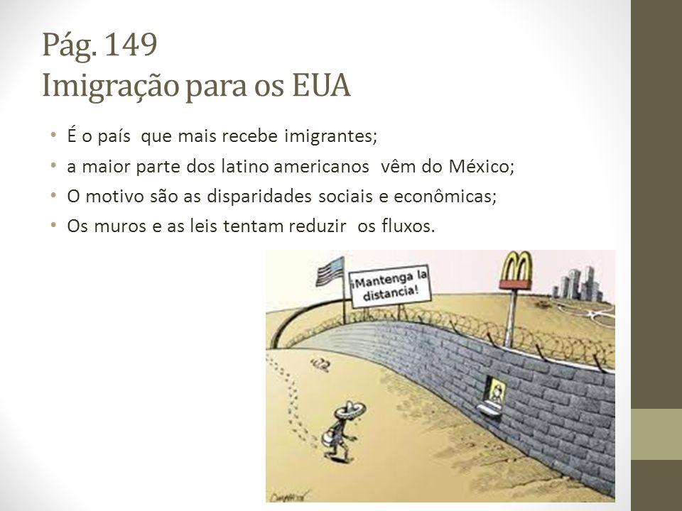 Pág. 149 Imigração para os EUA É o país que mais recebe imigrantes; a maior parte dos latino americanos vêm do México; O motivo são as disparidades so
