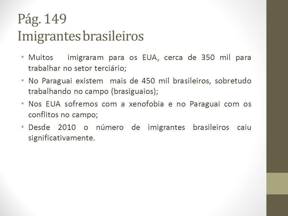 Pág. 149 Imigrantes brasileiros Muitos imigraram para os EUA, cerca de 350 mil para trabalhar no setor terciário; No Paraguai existem mais de 450 mil