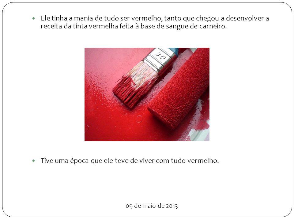09 de maio de 2013 Ele tinha a mania de tudo ser vermelho, tanto que chegou a desenvolver a receita da tinta vermelha feita à base de sangue de carnei