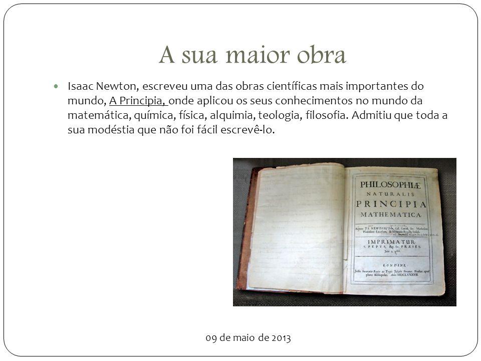 A sua maior obra Isaac Newton, escreveu uma das obras científicas mais importantes do mundo, A Principia, onde aplicou os seus conhecimentos no mundo