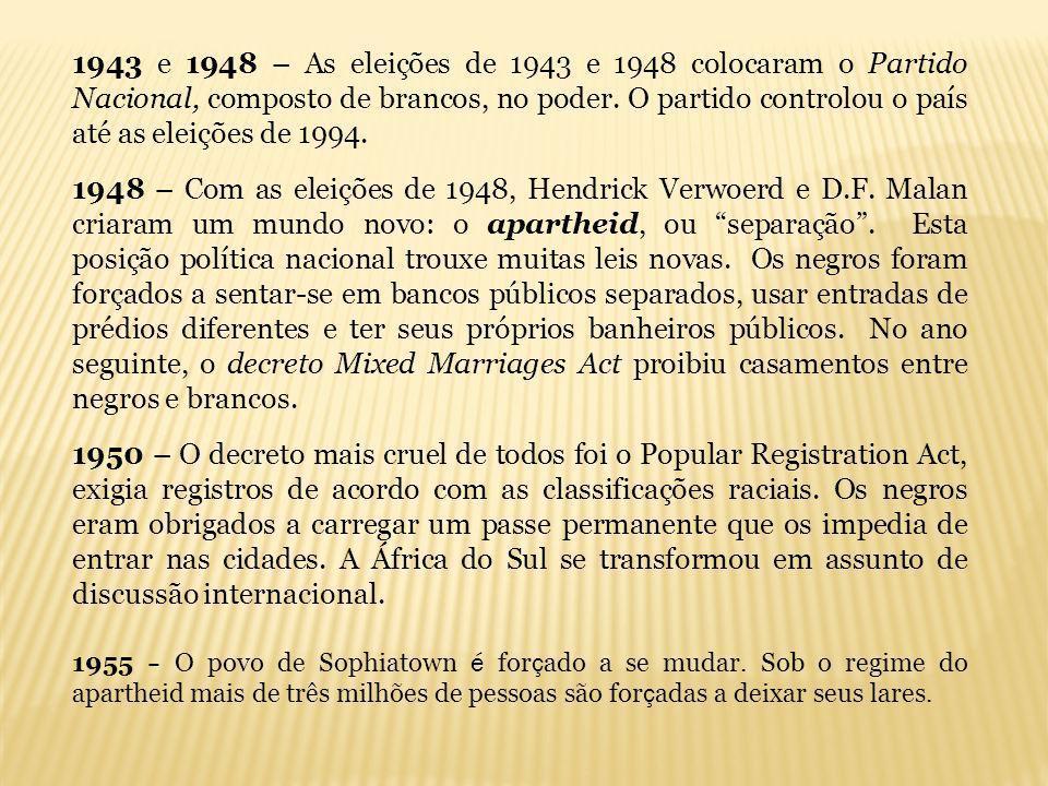 1943 e 1948 – As eleições de 1943 e 1948 colocaram o Partido Nacional, composto de brancos, no poder. O partido controlou o país até as eleições de 19