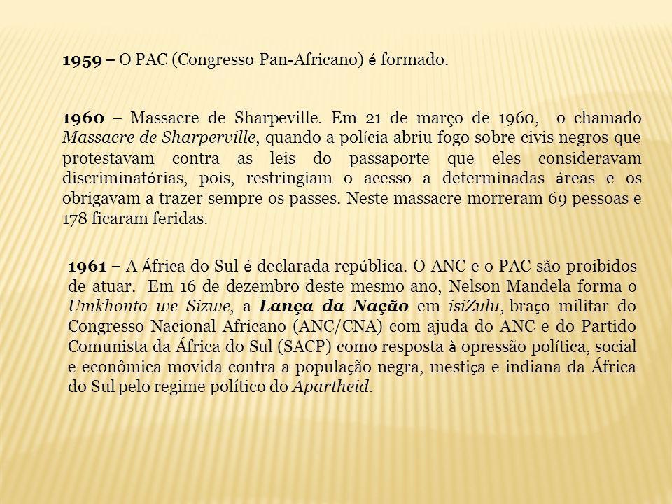 1959 – O PAC (Congresso Pan-Africano) é formado. 1960 – Massacre de Sharpeville. Em 21 de março de 1960, o chamado Massacre de Sharperville, quando a