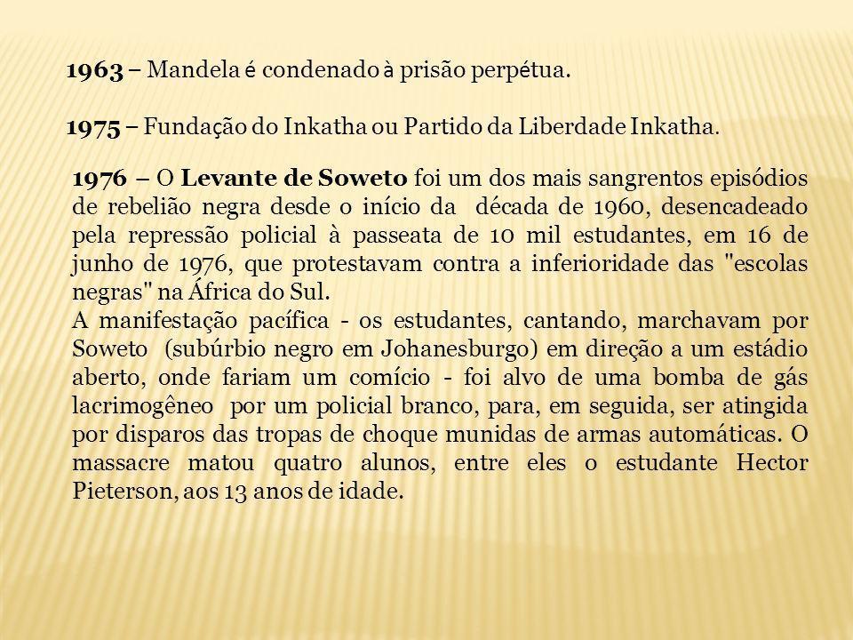 1963 – Mandela é condenado à prisão perp é tua. 1975 – Funda ç ão do Inkatha ou Partido da Liberdade Inkatha. 1976 – O Levante de Soweto foi um dos ma