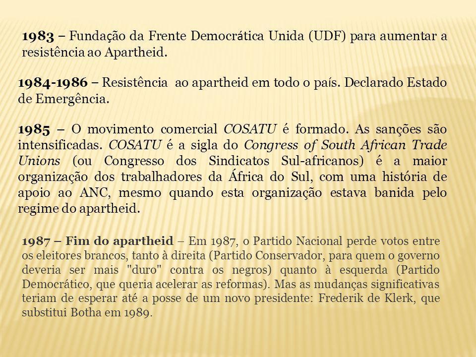 1983 – Funda ç ão da Frente Democr á tica Unida (UDF) para aumentar a resistência ao Apartheid. 1984-1986 – Resistência ao apartheid em todo o pa í s.