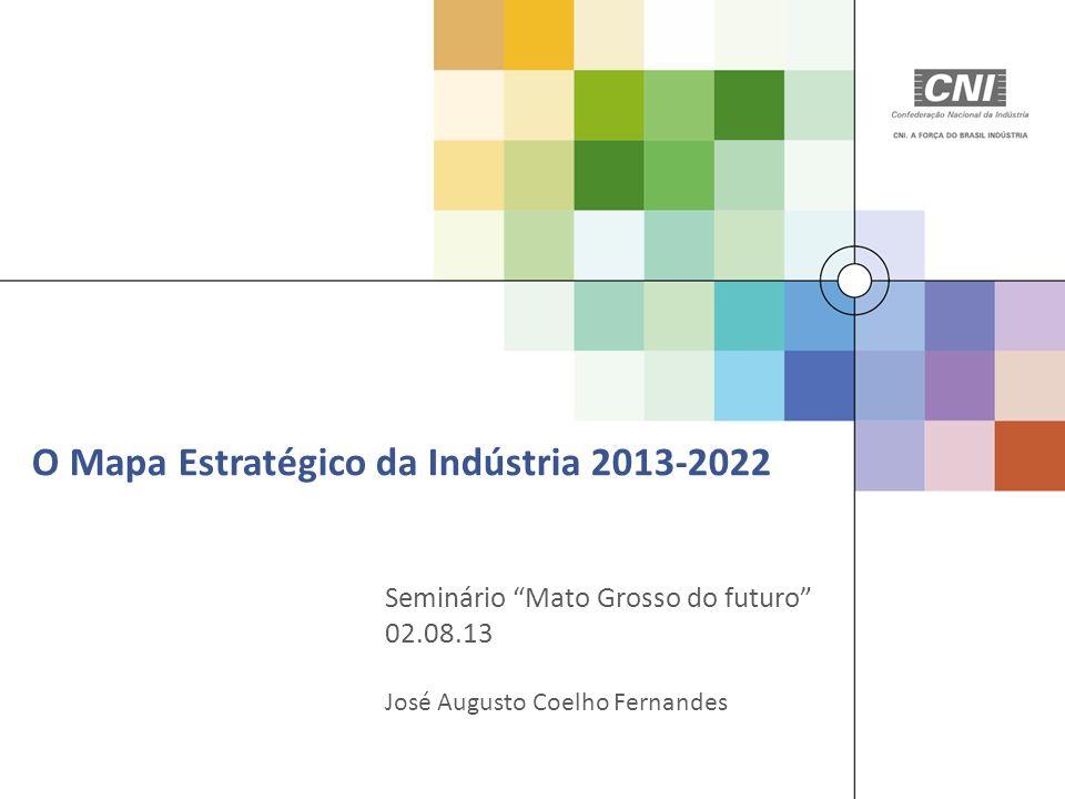 O Mapa Estratégico da Indústria 2013-2022 Seminário Mato Grosso do futuro 02.08.13 José Augusto Coelho Fernandes