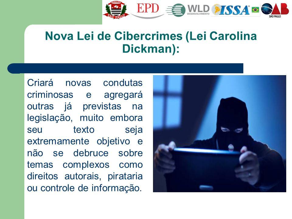 Nova Lei de Cibercrimes (Lei Carolina Dickman): Criará novas condutas criminosas e agregará outras já previstas na legislação, muito embora seu texto