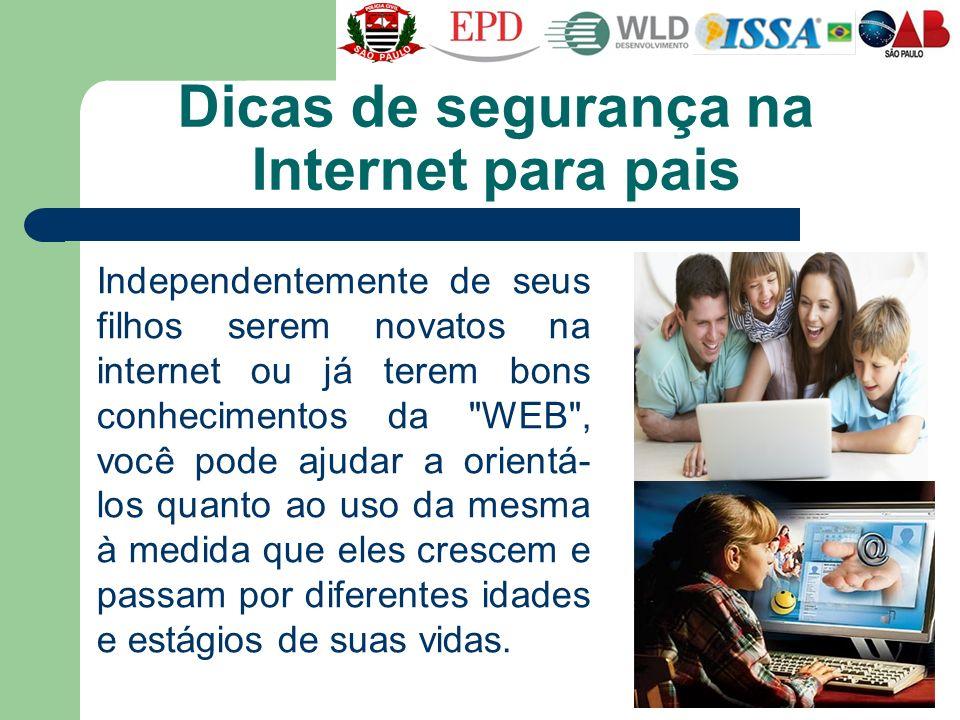 Dicas de segurança na Internet para pais Independentemente de seus filhos serem novatos na internet ou já terem bons conhecimentos da