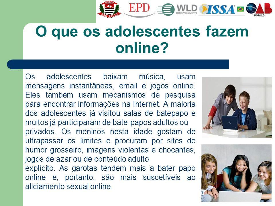 O que os adolescentes fazem online? Os adolescentes baixam música, usam mensagens instantâneas, email e jogos online. Eles também usam mecanismos de p