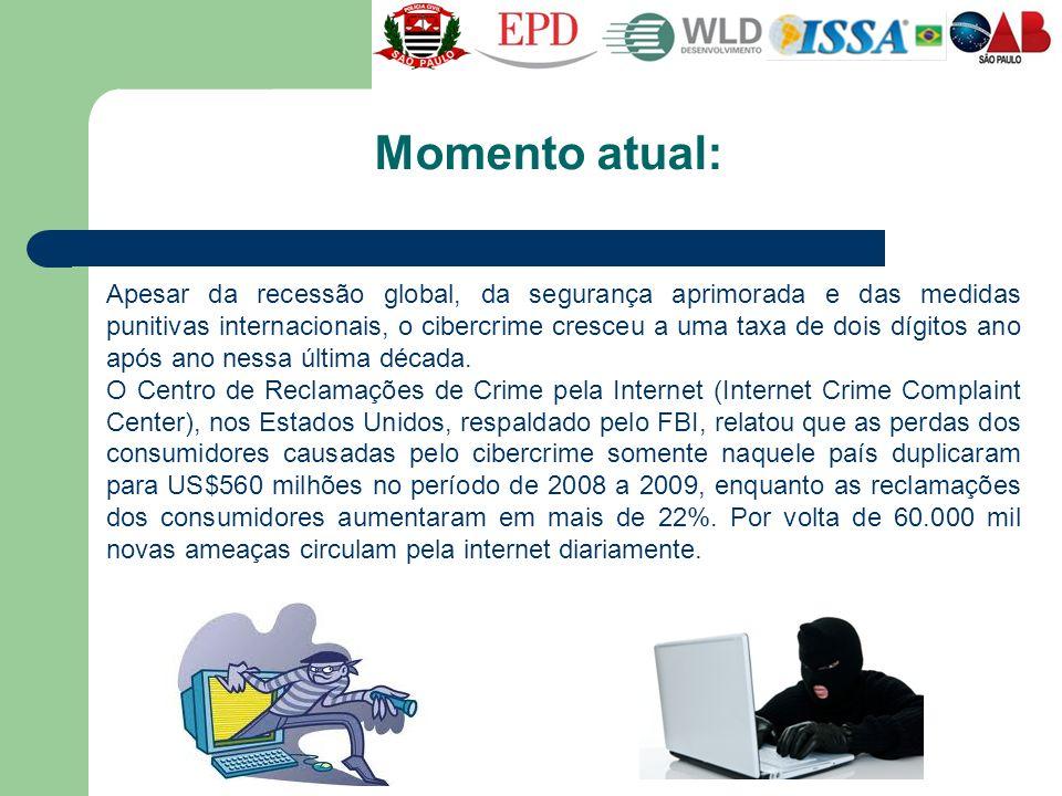 Momento atual: Apesar da recessão global, da segurança aprimorada e das medidas punitivas internacionais, o cibercrime cresceu a uma taxa de dois dígi