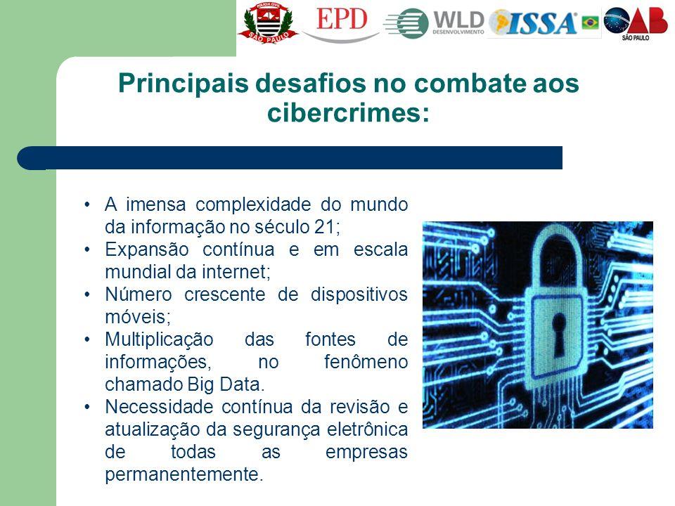 Principais desafios no combate aos cibercrimes: A imensa complexidade do mundo da informação no século 21; Expansão contínua e em escala mundial da in
