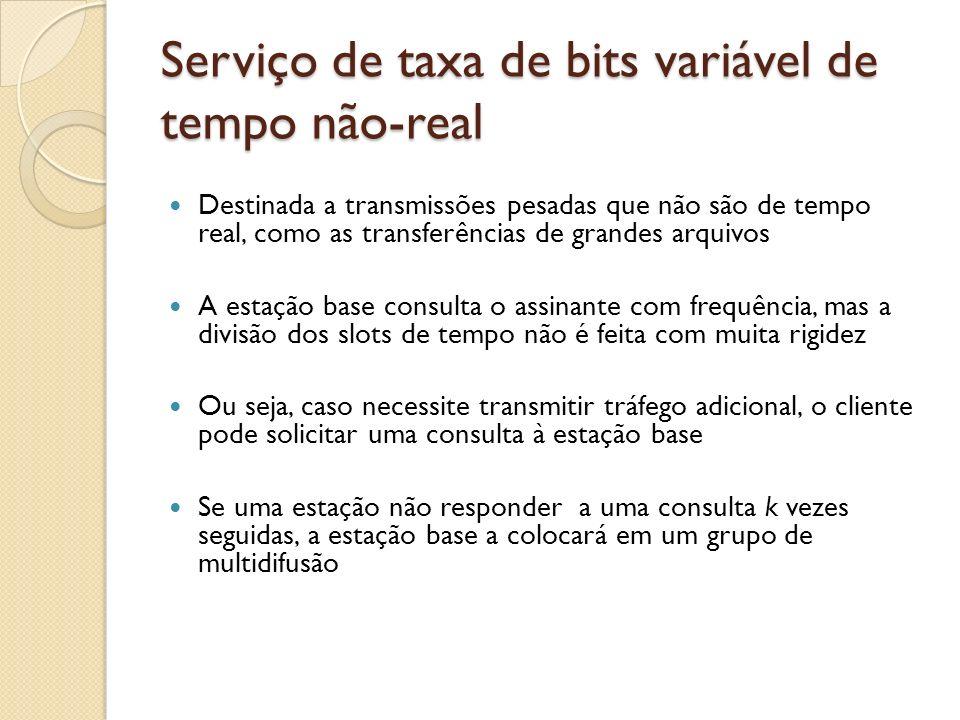 Serviço de taxa de bits variável de tempo não-real Destinada a transmissões pesadas que não são de tempo real, como as transferências de grandes arqui