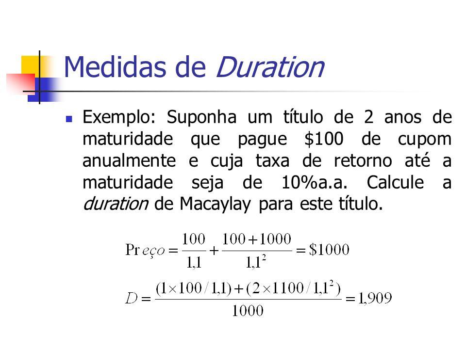 Medidas de Duration Exemplo: Suponha um título de 2 anos de maturidade que pague $100 de cupom anualmente e cuja taxa de retorno até a maturidade seja