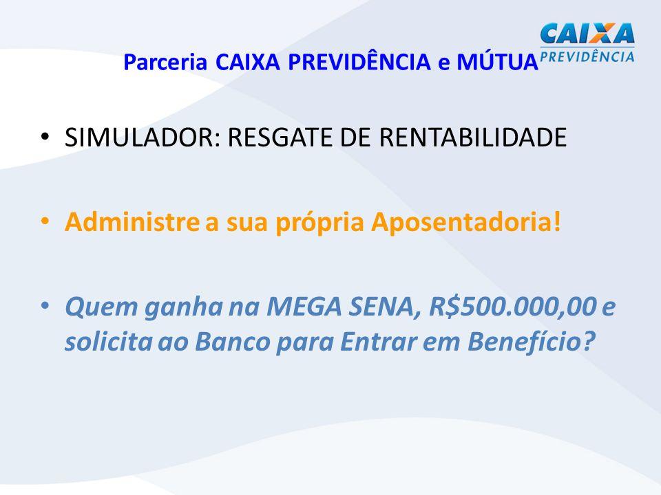 Parceria CAIXA PREVIDÊNCIA e MÚTUA SIMULADOR: RESGATE DE RENTABILIDADE Administre a sua própria Aposentadoria.