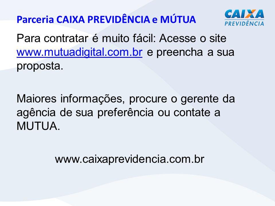 Parceria CAIXA PREVIDÊNCIA e MÚTUA Para contratar é muito fácil: Acesse o site www.mutuadigital.com.br e preencha a sua proposta.