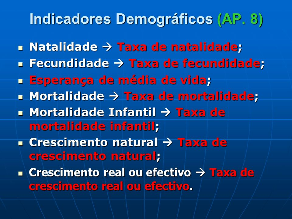 Indicadores Demográficos Natalidade: número total de nascimentos ocorridos numa dada região, num determinado período de tempo (1 ano).
