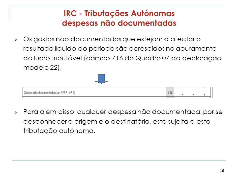 16 IRC - Tributações Autónomas despesas não documentadas Os gastos não documentados que estejam a afectar o resultado líquido do período são acrescido