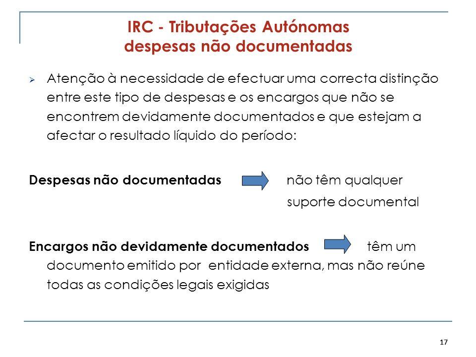 17 IRC - Tributações Autónomas despesas não documentadas Atenção à necessidade de efectuar uma correcta distinção entre este tipo de despesas e os enc