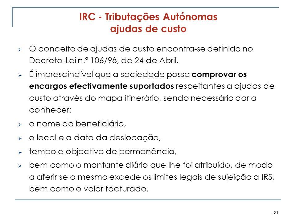 21 IRC - Tributações Autónomas ajudas de custo O conceito de ajudas de custo encontra-se definido no Decreto-Lei n.º 106/98, de 24 de Abril. É impresc
