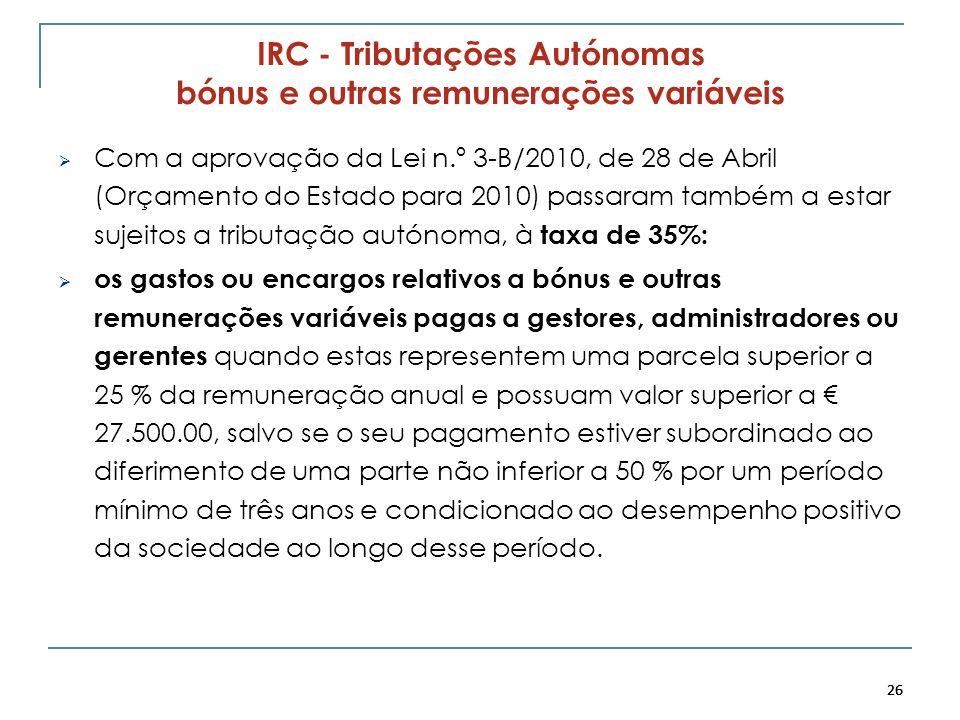 26 IRC - Tributações Autónomas bónus e outras remunerações variáveis Com a aprovação da Lei n.º 3-B/2010, de 28 de Abril (Orçamento do Estado para 201