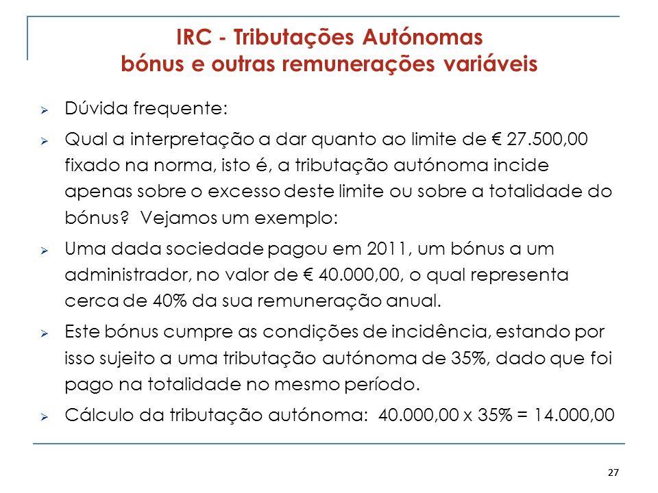 27 IRC - Tributações Autónomas bónus e outras remunerações variáveis Dúvida frequente: Qual a interpretação a dar quanto ao limite de 27.500,00 fixado