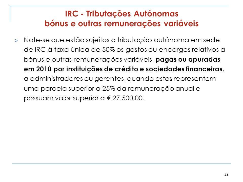 28 IRC - Tributações Autónomas bónus e outras remunerações variáveis Note-se que estão sujeitos a tributação autónoma em sede de IRC à taxa única de 5