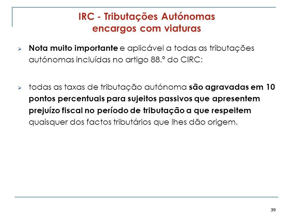 39 IRC - Tributações Autónomas encargos com viaturas Nota muito importante e aplicável a todas as tributações autónomas incluídas no artigo 88.º do CI