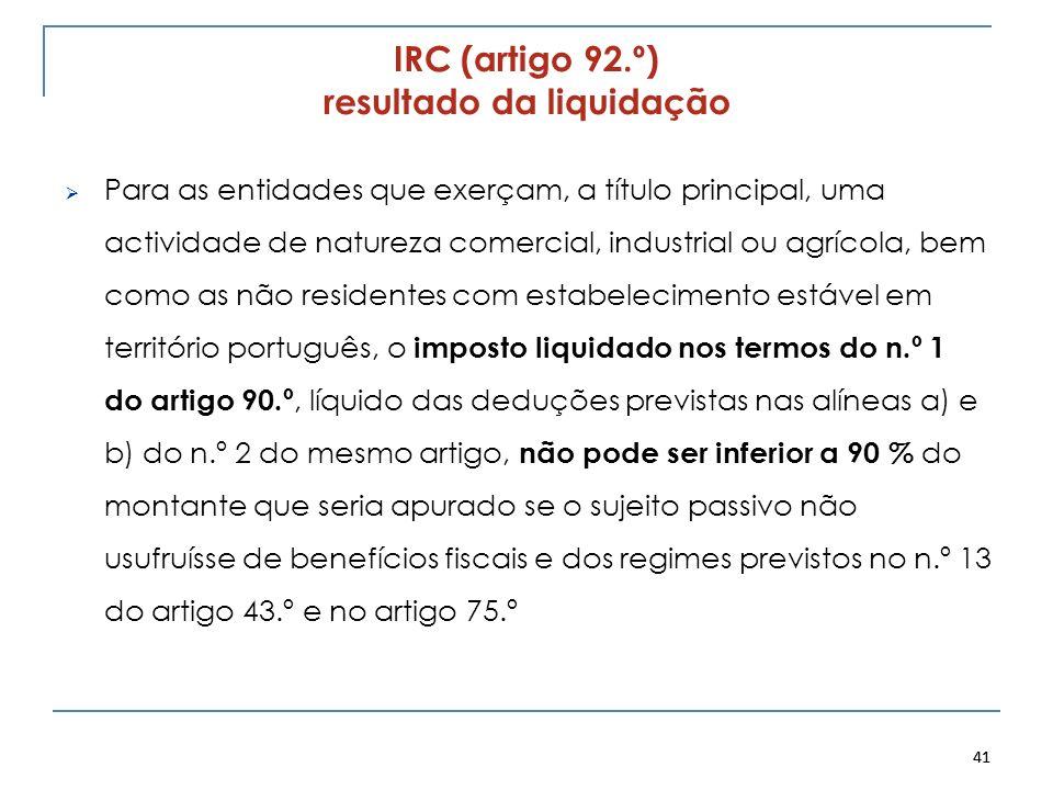 41 IRC (artigo 92.º) resultado da liquidação Para as entidades que exerçam, a título principal, uma actividade de natureza comercial, industrial ou ag