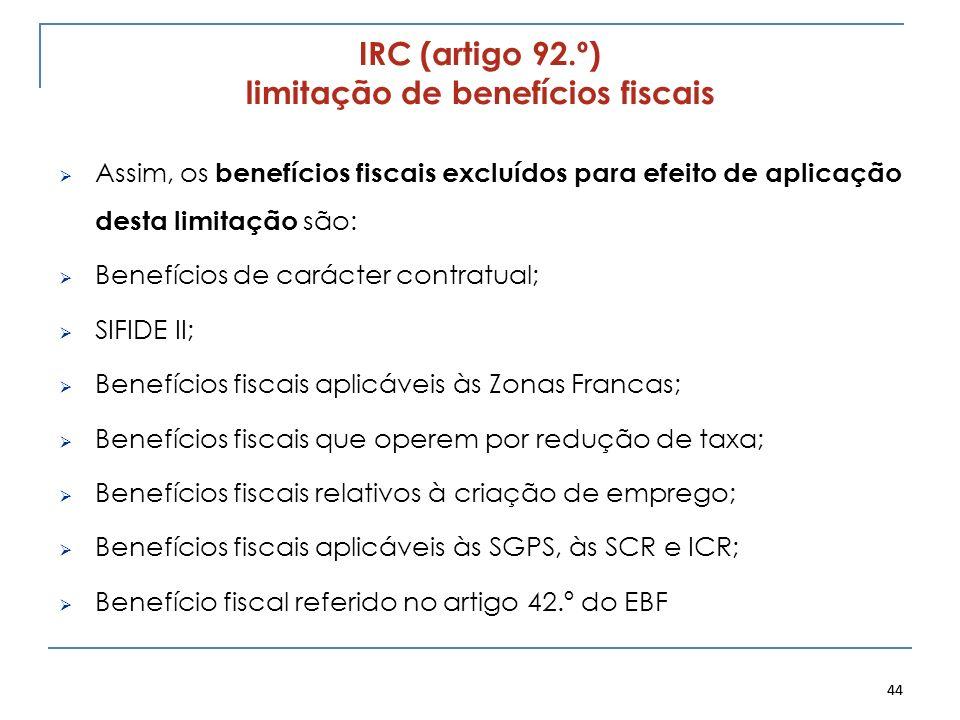 44 IRC (artigo 92.º) limitação de benefícios fiscais Assim, os benefícios fiscais excluídos para efeito de aplicação desta limitação são: Benefícios d