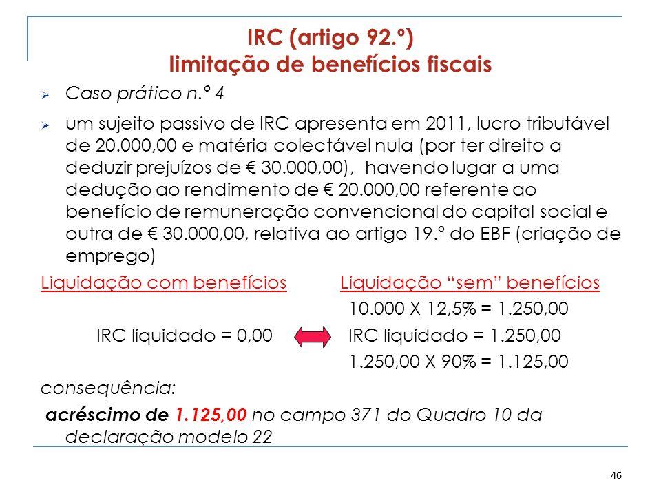 46 IRC (artigo 92.º) limitação de benefícios fiscais Caso prático n.º 4 um sujeito passivo de IRC apresenta em 2011, lucro tributável de 20.000,00 e m