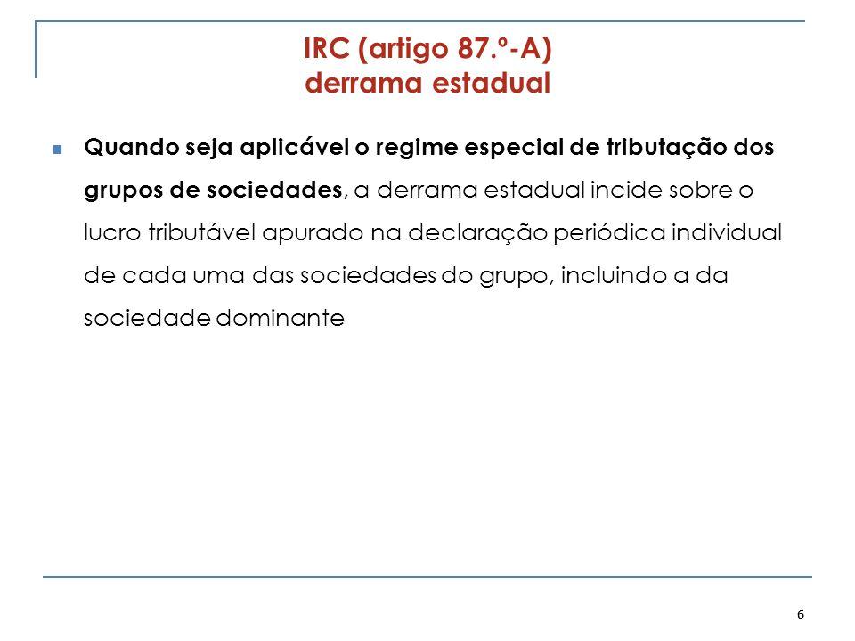 IRC (artigo 87.º-A) derrama estadual Quando seja aplicável o regime especial de tributação dos grupos de sociedades, a derrama estadual incide sobre o