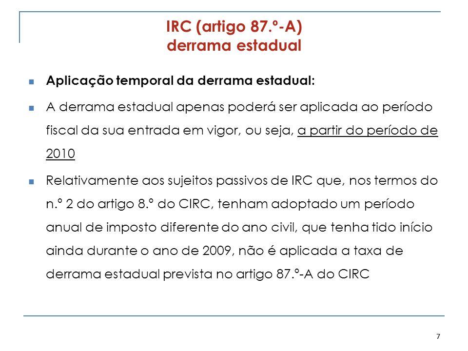 IRC (artigo 87.º-A) derrama estadual Aplicação temporal da derrama estadual: A derrama estadual apenas poderá ser aplicada ao período fiscal da sua en