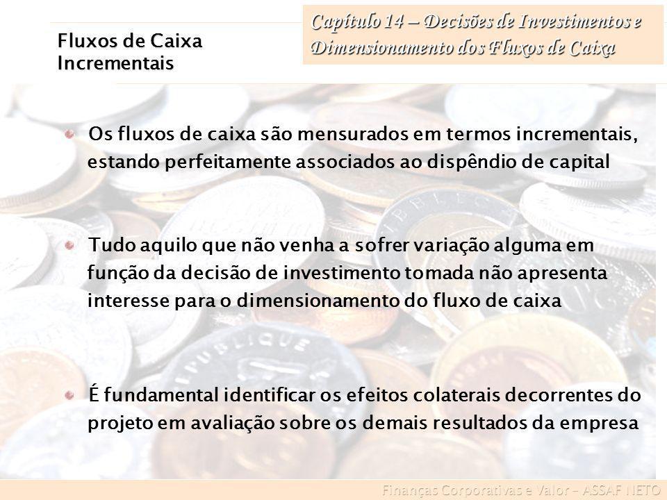 Capítulo 14 – Decisões de Investimentos e Dimensionamento dos Fluxos de Caixa Fluxos de Caixa Incrementais Os fluxos de caixa são mensurados em termos