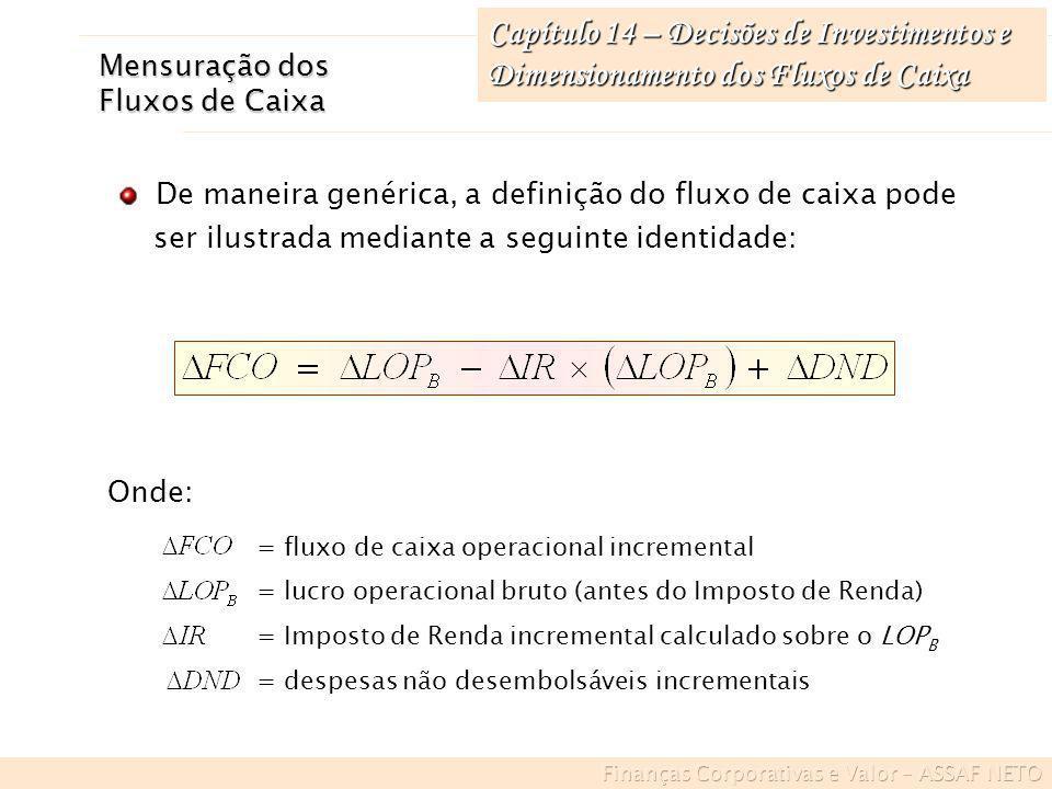 Capítulo 14 – Decisões de Investimentos e Dimensionamento dos Fluxos de Caixa Mensuração dos Fluxos de Caixa De maneira genérica, a definição do fluxo