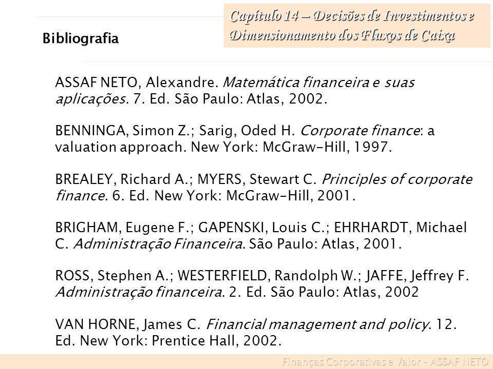 Capítulo 14 – Decisões de Investimentos e Dimensionamento dos Fluxos de Caixa Bibliografia ASSAF NETO, Alexandre. Matemática financeira e suas aplicaç