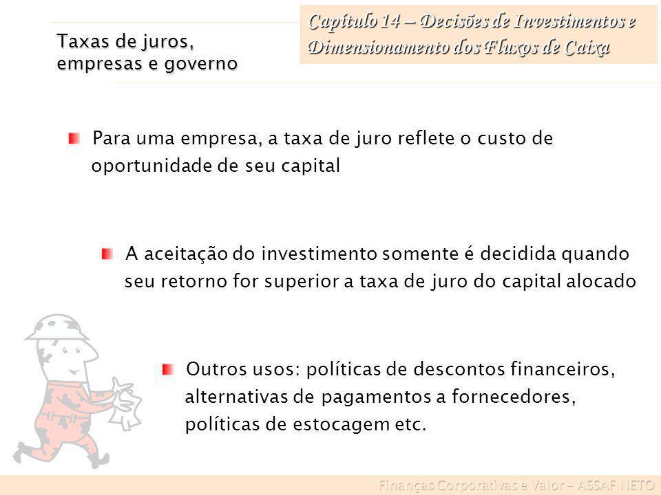 Capítulo 14 – Decisões de Investimentos e Dimensionamento dos Fluxos de Caixa Exemplo de mensuração do FC em inflação a) Aplicação de 20% do total do investimento em ativos monetários (perdem valor quando expostos à inflação) b) Taxas de inflação para os próximos cinco anos: 8%, 10%, 16%, 9% e 6% c) Os resultados operacionais ocorrerão ao final de cada um dos períodos Considere-se os dados do exemplo anterior com as informações adicionais abaixo:
