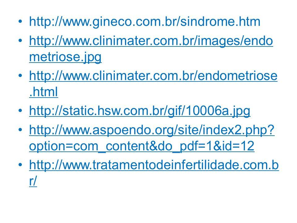 http://www.gineco.com.br/sindrome.htm http://www.clinimater.com.br/images/endo metriose.jpg http://www.clinimater.com.br/endometriose.html http://stat