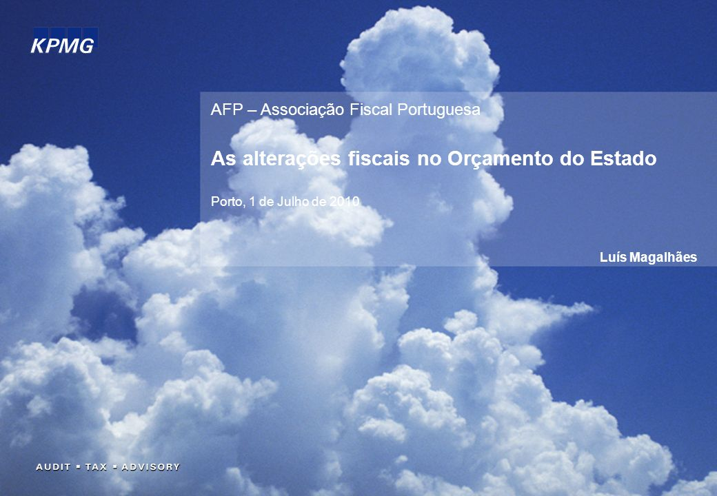 AFP – Associação Fiscal Portuguesa As alterações fiscais no Orçamento do Estado Porto, 1 de Julho de 2010 Luís Magalhães