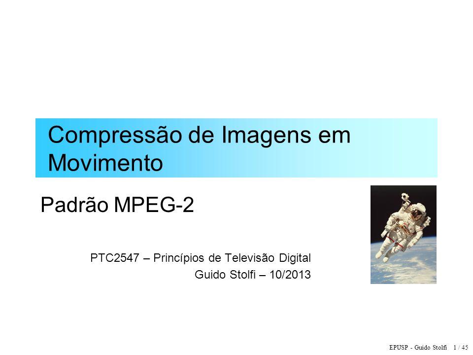 EPUSP - Guido Stolfi 42 / 45 Outros Padrões de Compressão de Vídeo ITU / IEC H.264: MPEG-4 AVC (Advanced Video Coder) –Preditor linear bidimensional para blocos tipo I –Blocos 16 x 16, 16 x 8, 8 x 8, 8 x 4, 4 x 4 –Filtro anti-blocagem –Codificação Aritmética Complexidade computacional: ~5x MPEG-2